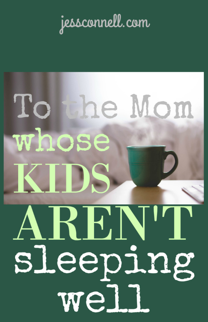 To the Mom Whose KIDS AREN'T SLEEPING Well // jessconnell.com