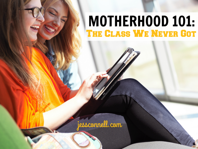 Motherhood 101: The Class We Never Got // jessconnell.com