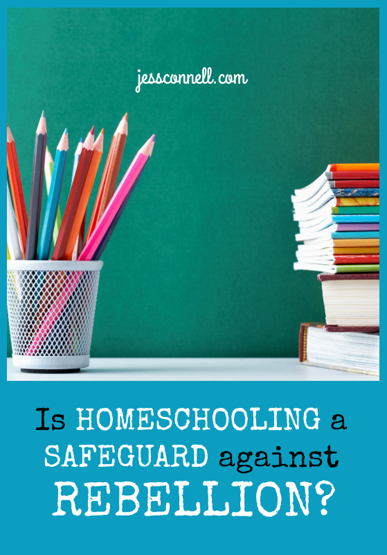 Is Homeschooling a Safeguard Against REBELLION? // jessconnell.com