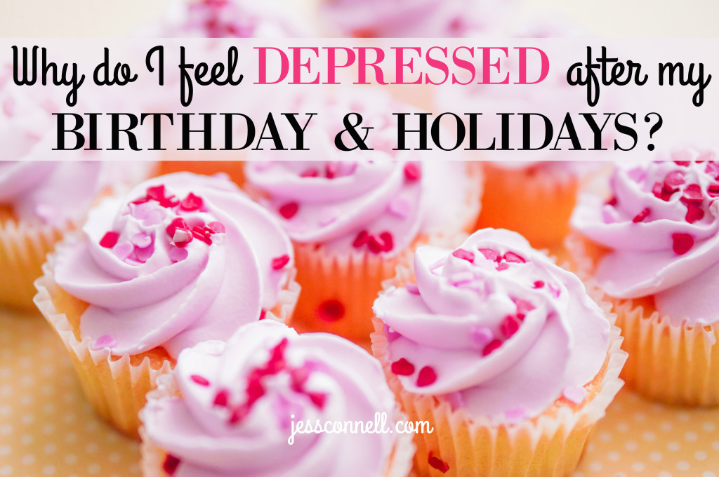 Why do I feel DEPRESSED after my BIRTHDAY & HOLIDAYS? // jessconnell.com