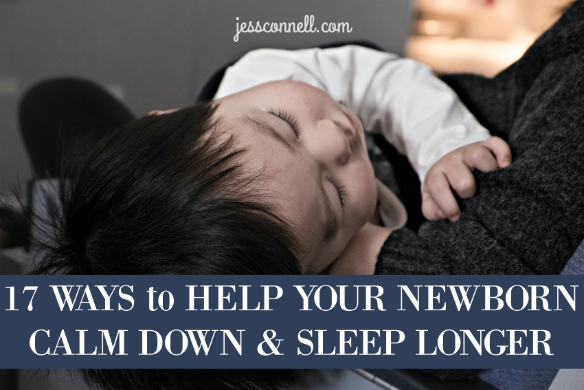17 Ways to Help Your Newborn Calm Down & Sleep Longer // jessconnell.com