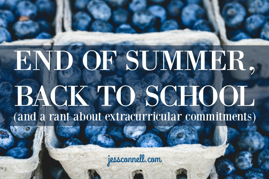 End of Summer, Back to School (and a rant about extracurricular commitments) // jessconnell.com