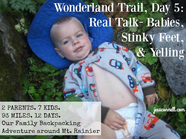Wonderland Trail, Day 5: Real Talk- Babies, Stinky Feet, & Yelling // jessconnell.com