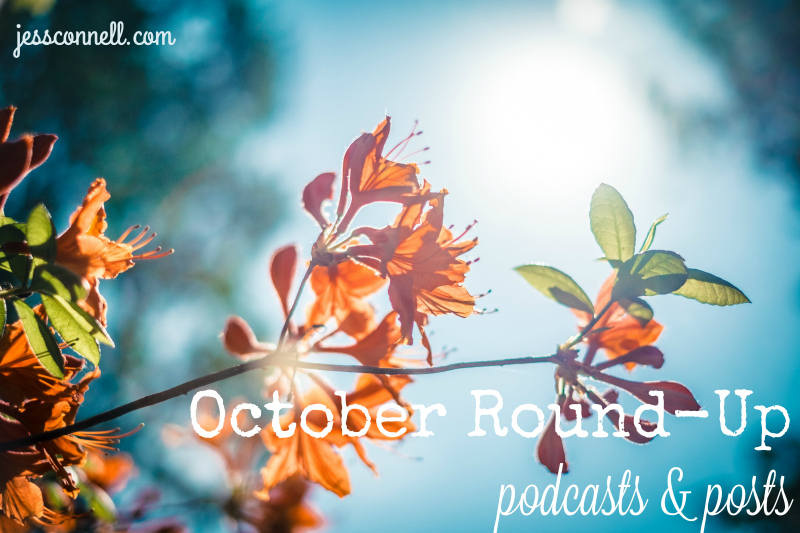 October Round-Up: podcasts & posts // jessconnell.com
