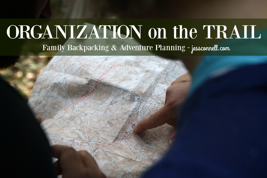Organization on the Trail // jessconnell.com #familybackpacking #adventureplanning