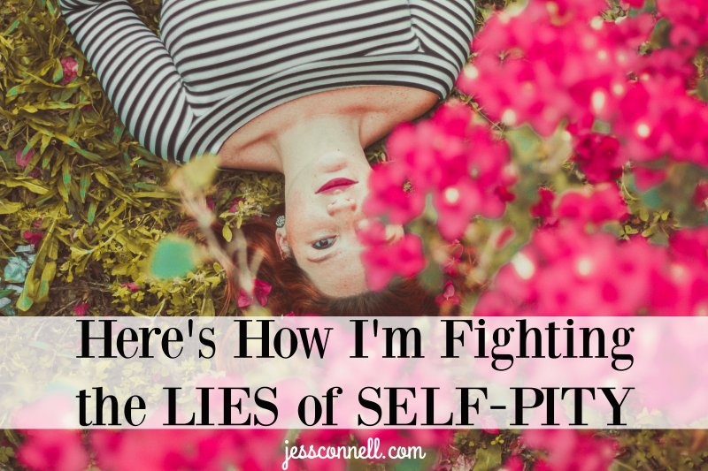 Here's How I'm Fighting the LIES of Self-Pity // jessconnell.com