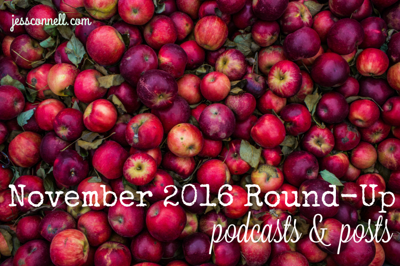 November 2016 Round-Up: podcasts & posts // jessconnell.com