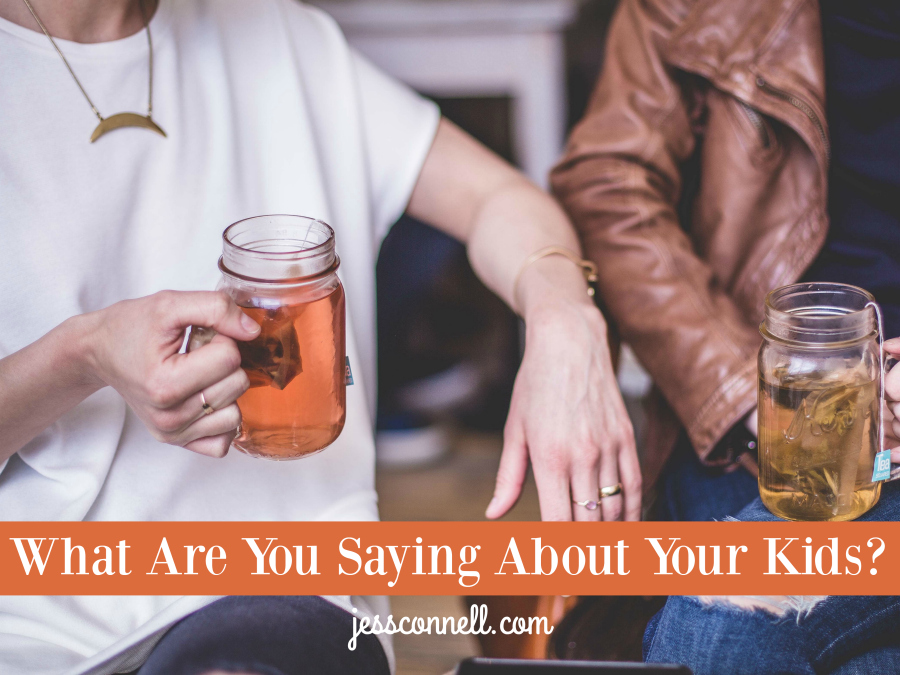 What Are You Saying About Your Kids? // jessconnell.com