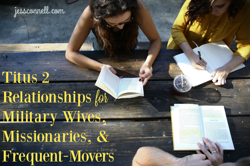 Titus 2 Relationships for Military Wives, Missionaries, & Frequent Movers // jessconnell.com